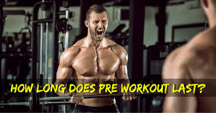 how long does pre workout last and