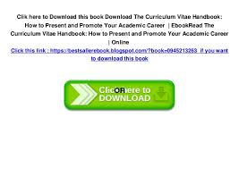 The Curriculum Vitae Handbook New Download The Curriculum Vitae Handbook How To Present And Promote Yo
