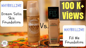 Maybelline Fit Me Foundation Vs Dream Satin Foundation Review Request