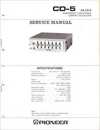 service manual parts list schematic wiring diagram for pioneer cd service manual parts list schematic wiring diagram for pioneer cd 5 component car stereo graphic equalizer pioneer electronic corp
