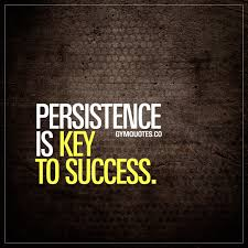 Persistence Is Key To Success Gym Quote About Persistence