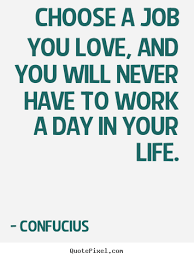 Find A Job You Love Quote Classy Choose A Job You Love Quote Quotes