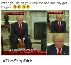 When You Lie On Your Resume And Actually Get The Job Moments Ago Impressive How To Lie On A Resume