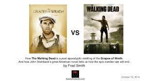 dead grapes of walking wrath how the walking dead is a post apocalyp vs how the walking dead is a post apocalyptic retelling of the grapes of wrath