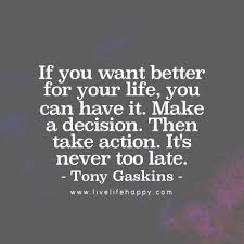 It's Never Too Late Quotes Impressive If You Want Better For Your Life You Can Have It Make A Decision