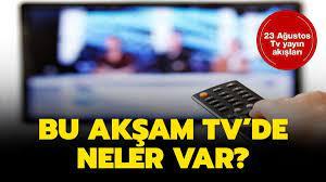23 Ağustos Pazar Kanal D, Atv, Fox, Tv8 yayın akışı: Bu akşam TV'de hangi  diziler var?