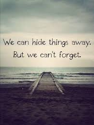 Forget Love Quotes Mesmerizing We Can Hide Things Away But We Can't Forget Love Quotes Wanna