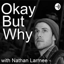 Okay But Why with Nathan Larmee