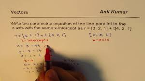 write parametric equation of line parallel to z axis with x intercepts of vector q5c