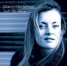Maeve MacKinnon - Since the award-winning success of her 2007 debut album Don't Sing Love Songs, the young Scottish singer Maeve MacKinnon has proved ... - Maeve_MacKinnon