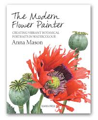 the modern flower painter creating vibrant botanical portraits in watercolour book by anna mason