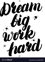 Quotes About Dreaming Big And Working Hard Best of Dream Big Work Hard Motivational Inspiring Quote Vector Image