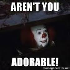 aren't you adorable! - Pennywise the creepy sewer clown. | Meme ... via Relatably.com