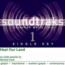 Forgive oh lord and heal our land and give us eyes to seek your face and hearts to understand that you alone make all things new and the blessings of the land we love are really gifts from you Heal Our Land By Michael Card 125428