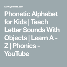 The ipa is a written way to show how words are pronounced. Phonetic Alphabet For Kids Teach Letter Sounds With Objects Learn A Z Phonics Youtube Phonics Letter Sounds Teaching Letters
