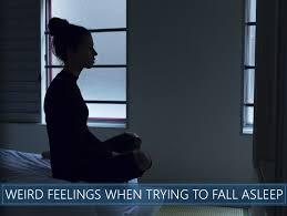 wierd feelings when trying to fall asleep