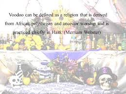 sociology religion vodun definition of vodun voodoo ppt   merriam webster voodoo can be defined as a religion that is derived from african polytheism and ancestor worship