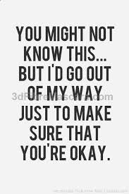 You Might Not Know This But Id Go Out Of My Way Just To Make Sure Mesmerizing Quick I Love You Quotes