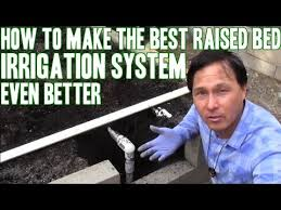 Small Picture How to Make the Best Raised Bed Irrigation System Even Better
