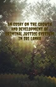 an essay on the growth and development of criminal justice system an essay on the growth and development of criminal justice system in sri lanka