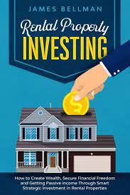 Rental Property Investing: How to Create Wealth, Secure Financial Freedom  and Getting Passive income Through Smart Strategic Investment in Rental  Properties: Bellman, James: 9798553828486: Amazon.com: Books