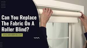 can you replace fabric on a roller blinds