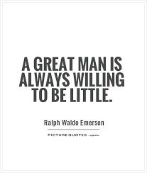Great Man Quotes Impressive Man Quotes About Life 48 A Great Man Is Always Willing To Be Little