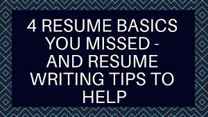 Help With Writing A Resume 4 Resume Basics You Missed And Resume Writing Tips To Help