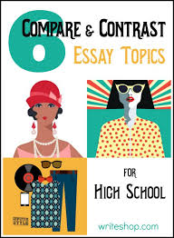 compare and contrast essay topics essay topics writing 6 compare and contrast essay topics