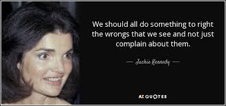 Jackie Kennedy Quote We Should All Do Something To Right The Wrongs Enchanting Jackie Kennedy Quotes