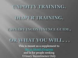 Ppt Unpotty Training Diaper Training Urinary