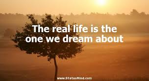 Life Is Dream Quotes Best Of The Real Life Is The One We Dream About StatusMind