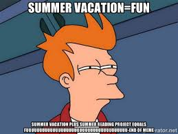summer vacation=fun summer vacation plus summer reading project ... via Relatably.com