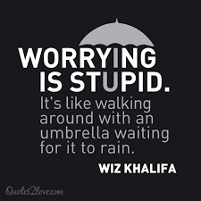 Quotes About Worrying Adorable Worrying Is Stupid It's Like Walking Around With An Umbrella