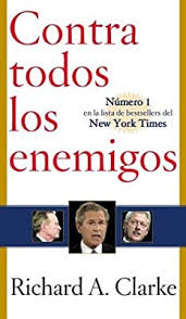 Contra Todos Los Enemigos/against All Enemies: Las Confesiones Del  Responsable Del Antiterrorismo De La Casa Blanca: Clarke, Richard A.:  Amazon.sg: Books