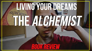 how to live your dream life the alchemist by paulo coelho book the alchemist by paulo coelho book review