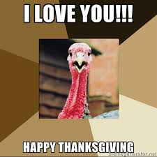 I LOVE YOU!!! Happy Thanksgiving - Quirky Turkey | Meme Generator via Relatably.com