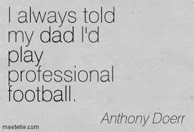 Football Dream Quotes Best of I Always Told My Dad I'd Play Professional Football