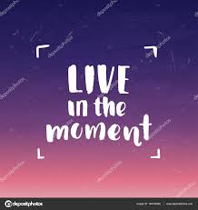 Live In The Moment Quotes brush fonts inspirational quotes motivational illustration live in 80