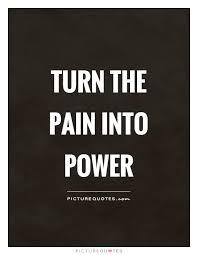 Power Quotes Enchanting Turn The Pain Into Power