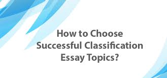 classification essay topics net blog when you are going to make a classification essay you should remember that you can divide almost everything in your paper it s very important to select a