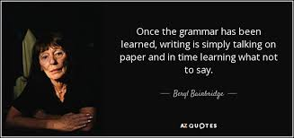 Grammar Quotes Awesome Beryl Bainbridge Quote Once The Grammar Has Been Learned Writing