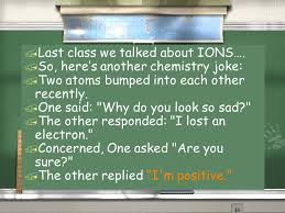Last class we talked about IONS…. / So, here's another chemistry ...
