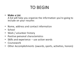 resumes and cover letters how to  resumes a resume   sometimes    to begin make a list a list will help you organize the information you    re