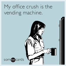 How To Get A Vending Machine In My Office Awesome My Office Crush Is The Vending Machine Confession Ecard