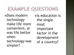the argumentative essay ppt video online  example questions does modern technology make life more convenient or was life better when technology