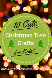 Christmas Arts And Crafts For Kids 10 Christmas Tree Crafts For Kids To Make Our Little House In