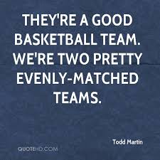 Basketball Team Quotes Inspiration Todd Martin Quotes QuoteHD