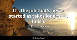 New Job Quotes Inspiration It's The Job That's Never Started As Takes Longest To Finish