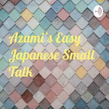 Azumi's Easy Japanese Small Talk